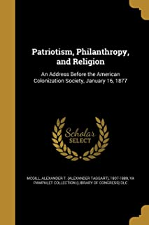 Patriotism, Philanthropy, and Religion: An Address Before the American Colonization Society, January 16, 1877