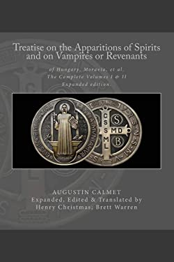 Treatise on the Apparitions of Spirits and on Vampires or Revenants of Hungary, Moravia, et al.: The Complete Volumes 1 and 2: Expanded edition.