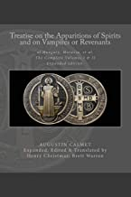 Treatise on the Apparitions of Spirits and on Vampires or Revenants of Hungary, Moravia, et al.: The Complete Volumes 1 an...