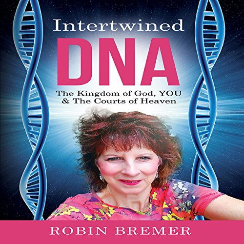 Intertwined DNA: The Kingdom of God, YOU and the Courts of Heaven audiobook cover art