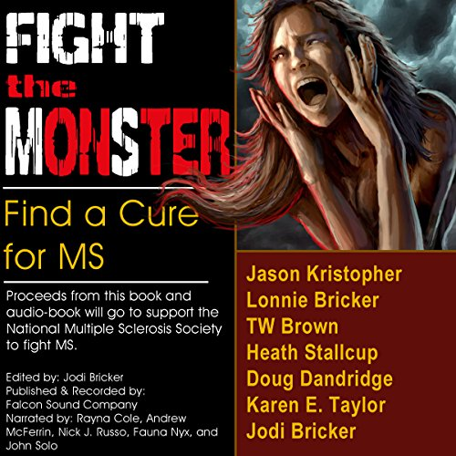 Fight the MonSter                   By:                                                                                                                                 Jodi Bricker,                                                                                        Doug Dandridge,                                                                                        Jason Kristopher,                   and others                          Narrated by:                                                                                                                                 John Solo,                                                                                        Rayna Cole,                                                                                        Nick J. Russo,                   and others                 Length: 6 hrs and 15 mins     13 ratings     Overall 4.1