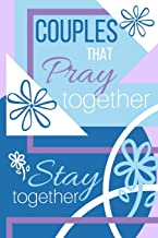 Couples That PRAY Together Stay Together Journal: A Prayer Journal for Couples