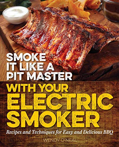 Smoke It Like a Pit Master with Your Electric Smoker: Recipes and Techniques for Easy and Delicious BBQ