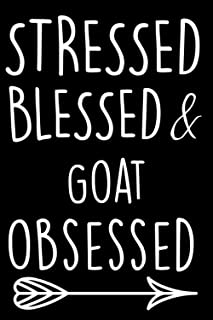 Stressed Blessed & Goat Obsessed: A Blank Lined Journal / Notebook Gift for Goat Lover, Birthday, Valentine's Day Gift, Ch...
