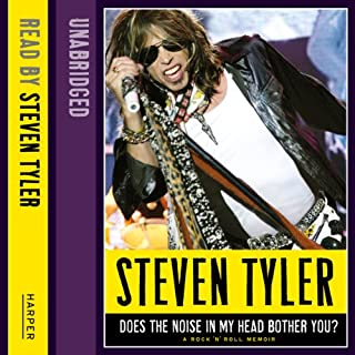 Does the Noise in My Head Bother You?     The Autobiography              By:                                                                                                                                 Steven Tyler,                                                                                        David Dalton                               Narrated by:                                                                                                                                 Jeremy Davidson,                                                                                        Steven Tyler                      Length: 13 hrs and 2 mins     95 ratings     Overall 4.2