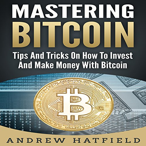 Mastering Bitcoin: Tips and Tricks on How to Invest and Make Money with Bitcoin audiobook cover art