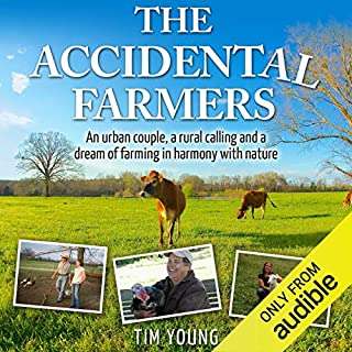 The Accidental Farmers: An Urban Couple, a Rural Calling and a Dream of Farming in Harmony with Nature                   By:                                                                                                                                 Tim Young                               Narrated by:                                                                                                                                 Don Moffit                      Length: 7 hrs and 44 mins     181 ratings     Overall 4.4