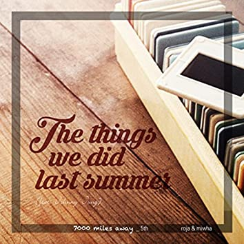 The Things We Did Last Summer (7000 Miles Away 5th)