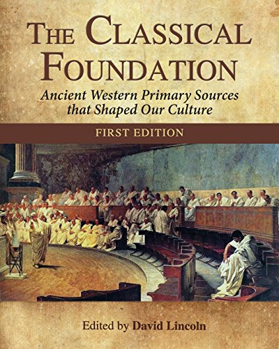 The Classical Foundation: Ancient Western Primary Sources that Shaped Our Culture (First Edition)