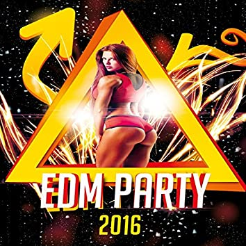 EDM Party 2016 (Top Chart Electronic Dance Hits To Party, Dance or Workout)