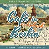 Café in Berlin: Learn German with Stories 1 - 10 Short Stories for Beginners