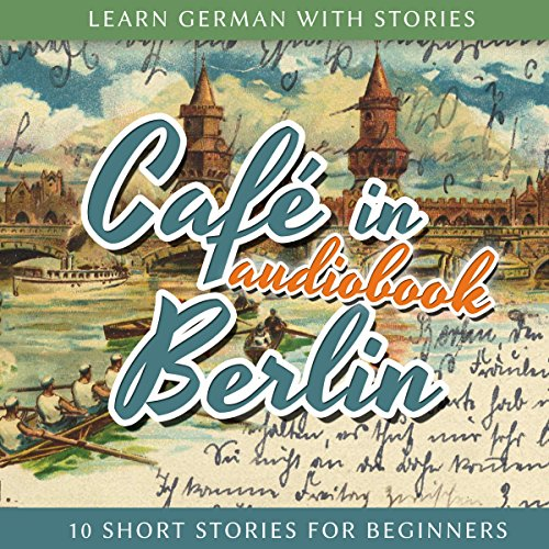 Café in Berlin (Learn German with Stories 1 - 10 Short Stories for Beginners) audiobook cover art