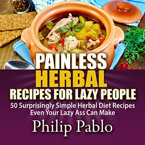 Painless Herbal Recipes for Lazy People: 50 Simple Herbal Recipes Even Your Lazy Ass Can Make audiobook cover art