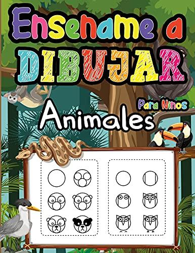 Enséñame a Dibujar Animales Para Niños: Enseña a tus hijos a dibujar cosas bonitas con esta sencilla guía paso a paso