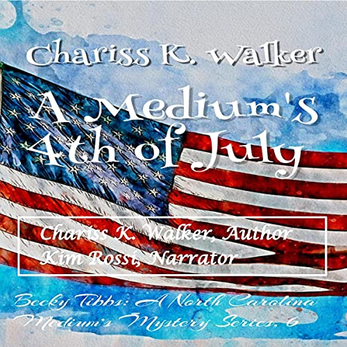 A Medium's 4th of July Audiobook By Chariss K. Walker cover art