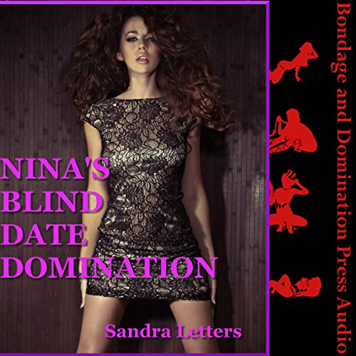 Nina's Blind Date Domination     A Public Sex Erotica Story              By:                                                                                                                                 Sandra Letters                               Narrated by:                                                                                                                                 Cameron O'Malley                      Length: 16 mins     Not rated yet     Overall 0.0