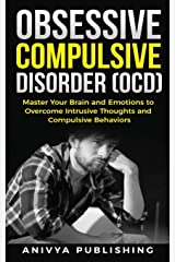 Obsessive Compulsive Disorder (OCD) - Master your Brain and Emotions to Overcome Intrusive Thoughts and Compulsive Behaviors: 1 Paperback