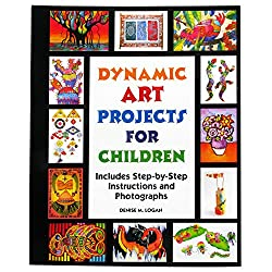 Dynamic Art Projects for Children: Includes Step-by-step Instructions And Photographs