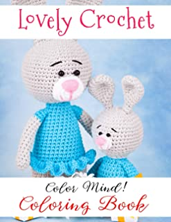 Color Mind! - Lovely Crochet Coloring Book: Great Gifts For Crochet Fans To Relax And Cultivate Creativity Through Colorin...