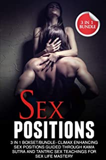 Sex Positions: 3 in 1 Bundle: Climax Enhancing Sex Positions Guided Through Kama Sutra And Tantric Sex Teachings For Sex Life Mastery