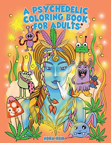 A Psychedelic Coloring Book For Adults: Relaxing And Stress Relieving Art For Stoners