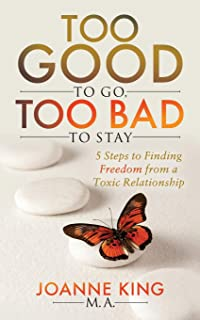 Too Good to Go Too Bad to Stay: 5 Steps to Finding Freedom from a Toxic Relationship