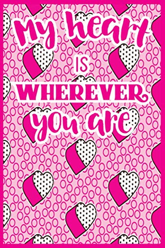 My Heart Is Wherever You Are: Blank Line Journal A Valentines Day Gift Idea For Couple, Men, Women, Girls And Boys To Write In.
