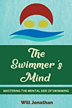 The Swimmer's Mind: Mastering The Mental Side Of Swimming