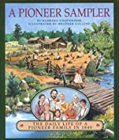 Pioneer Sampler: The Daily Life of a Pioneer Family in 1840