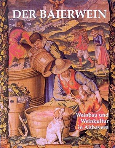 Der Baierwein: Weinbau und Weinkultur in Altbayern