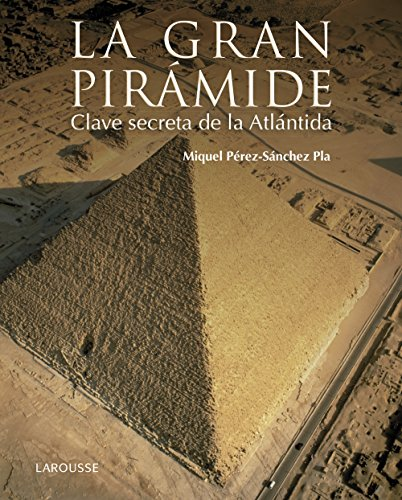La gran pirámide. Clave secreta de la Atlántida
