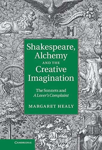 Shakespeare, Alchemy and the Creative Imagination: The Sonnets and A Lover's Complaint (English Edition)