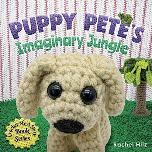 Puppy Pete's Imaginary Jungle (Crochet Me a Story Book 1)