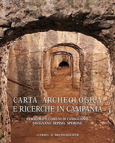 Carta archeologica e ricerche in Campania. Comuni di Camigliano, Savignano Irpino, Sperone (Vol. 9)
