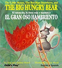 By Audrey Wood The Little Mouse, the Red Ripe Strawberry, and the Big Hungry Bear/El Ratoncito, La Fresca Roja Y Ma (Multilingual edition)