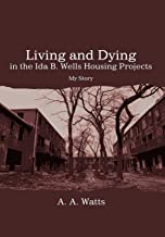 Living and Dying in the Ida B. Wells Housing Projects: My Story
