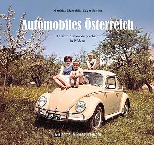 Automobiles Österreich: 100 Jahre Automobilgeschichte in Bildern