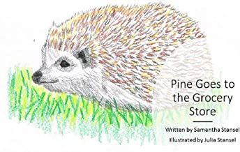 Pine Goes to the Grocery Store (Pine the Hedgehog Book 1)