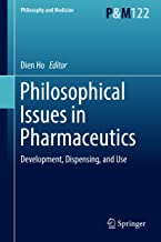 Philosophical Issues in Pharmaceutics: Development, Dispensing, and Use (Philosophy and Medicine Book 122)
