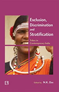 Exclusion, Discrimination and Stratification: Tribes in Contemporary India