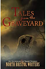 Tales from the Graveyard: A North Bristol Writers anthology Kindle Edition