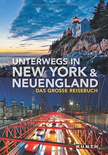 Unterwegs in New York und Neuengland: Das große Reisebuch (KUNTH Unterwegs in ... / Das grosse Reisebuch)