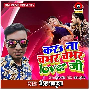 Kara Na Chabhar Chabhar Lover Ji - Single