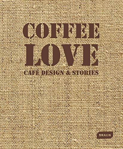 Coffee Love: Café Design & Stories: Café design et stories (BRAUN)