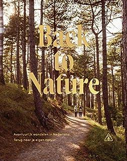 Back to Nature: Avontuurlijk wandelen in Nederland, terug naar je eigen natuur