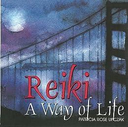 Reiki: A Way of Life by [Patricia Rose  Upczak]