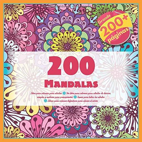 200 Mandalas Libro para colorear para adultos - Un libro para colorear para adultos de 200 Mandalas básicos, simples y audaces para principiantes - ... colorear definitivos para aliviar el estrés