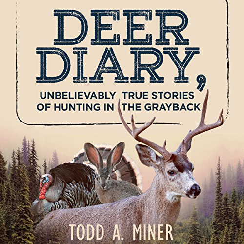Deer Diary: Unbelievably True Stories of Hunting in the Grayback                   By:                                                                                                                                 Todd Miner                               Narrated by:                                                                                                                                 Todd A. Miner                      Length: 1 hr and 30 mins     7 ratings     Overall 4.1