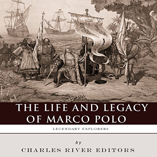 Legendary Explorers: The Life and Legacy of Marco Polo audiobook cover art