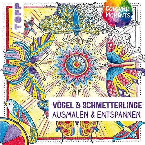 Colorful Moments - Vögel & Schmetterlinge: Ausmalen & entspannen